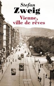 Stefan Zweig - Vienne, ville de rêves.