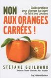 Stéfane Guilbaud - Non aux oranges carrées ! - Guide pratique pour changer sa façon de faire ses courses (de A à Z).