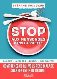 Stéfane Guilbaud - Stop aux mensonges dans l'assiette - Sucres, laitages, gluten, malbouffe : comprenez ce qui vous rend malade, changez enfin de régime !.