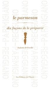 Le parmesan- Dix façons de le préparer - Stefania Di Petrillo |