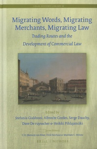 Stefania Gialdroni et Albrecht Cordes - Migrating Words, Migrating Maerchants, Migrating Law - Trading Routes and the Development of Commercial Law.