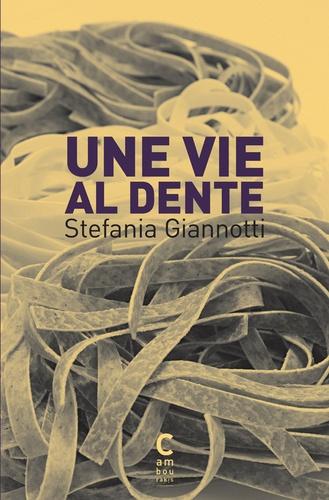 Stefania Giannotti - Une vie al dente.