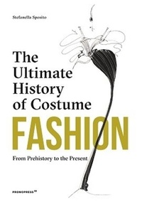 Stefania Sposito - Fashion : The Ultimate History of Costume (New ed) /anglais.
