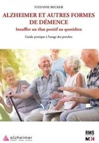 Stefanie Becker - Alzheimer et autres formes de démence. Insuffler un élan positif au quotidien - Guide pratique à l'usage des proches.