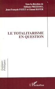 Stéfanie Prezioso et Jean-François Fayet - Le totalitarisme en question.