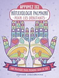 Stefanie Sabounchian - Réflexologie palmaire pour les débutants - Une pratique pour prendre soin de soi.