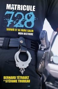Stéfanie Trudeau et Bernard Tétrault - Matricule 728 - Servir et se faire salir / Mon histoire.
