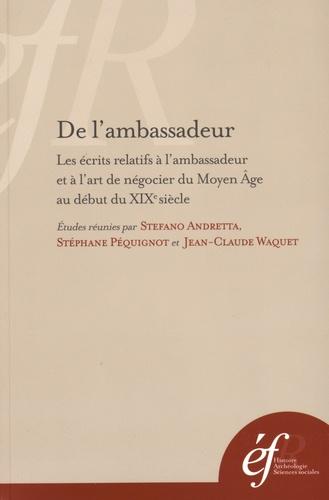 De l'ambassadeur. Les écrits relatifs à l'ambassadeur et à l'art de négocier du Moyen Age au début du XIXe siècle