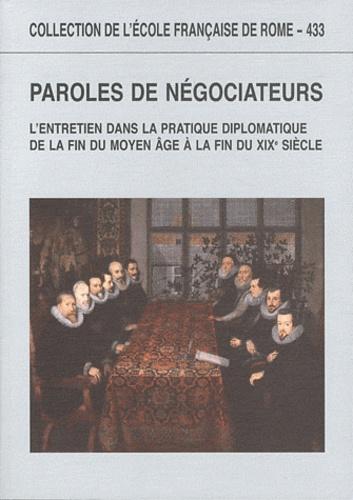Stefano Andretta et Stéphane Péquignot - Paroles de négociateurs - L'entretien dans la pratique diplomatique de la fin du Moyen Age à la fin du XIXe siècle.