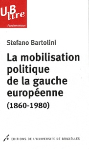 Stefano Bartolini - La mobilisation politique de la gauche européenne (1860-1980) - Le clivage de classe.