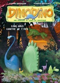 Stefano Bordiglioni - Dino Dino Tome 1 : Cinq amis contre le T-Rex.