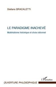 Stefano Bracaletti - Le paradigme inachevé - Matérialisme historique et choix rationnel.