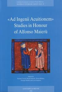 "Stefano Caroti et Ruedi Imbach - ""Ad Ingenii Acuitionem"" - Studies in Honour of Alfonso Maierù."