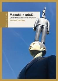 Stefano Ciccone - Maschi in crisi? - Oltre la frustrazione e il rancore.