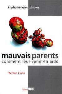 Stefano Cirillo - Mauvais parents - Comment leur venir en aide.