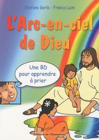 Stefano Gorla et Franco Luini - L'Arc-en-ciel de Dieu - Une BD pour apprendre à prier.