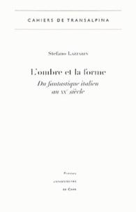 Stefano Lazzarin - L'ombre et la forme - Du fantastique italien au XXe siècle.
