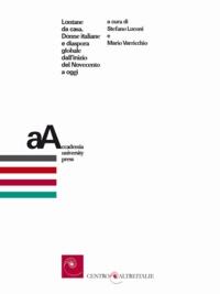 Stefano Luconi et Mario Varricchio - Lontane da casa - Donne italiane e diaspora globale dall'inizio del Novecento a oggi.