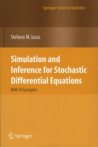Stefano-M Iacus - Simulation and Inference for Stochastic Differential Equation - With R Examples.