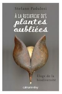 Stefano Padulosi - A la recherche des plantes oubliées - Eloge de la biodiversité.