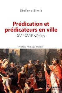 Prédication et prédicateurs en ville- XVIe-XVIIIe siècles - Stefano Simiz pdf epub