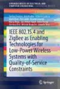 Stefano Tennina et Anis Koubâa - IEEE 802.15.4 and ZigBee as Enabling Technologies for Low-Power Wireless Systems with Quality-of-Service Constraints.