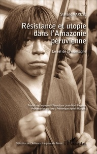 Stefano Varese - Résistance et utopie dans l'Amazonie péruvienne - Le sel de la montagne.
