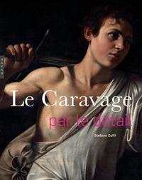 Stefano Zuffi - Caravage par le détail.