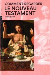 Stefano Zuffi - Comment regarder le Nouveau Testament.