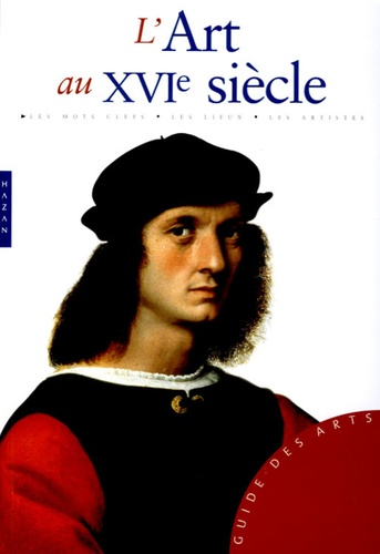 Stefano Zuffi - L'Art au XVIe siècle.