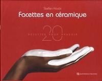 Stefen Koubi - Facettes en céramique - 20 recettes pour réussir.