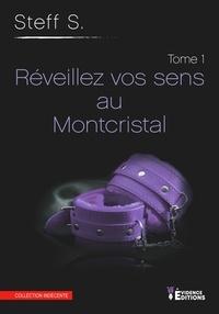 Steff S. - Réveillez vos sens au Montcristal - Le Montcristal, T1.