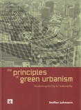 Steffen Lehmann - The Principles of Green Urbanism - Transforming the City for Sustainability.