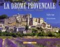 Steffen Lipp et Bernard Mondon - La Drôme provençale - Une Provence secrète.