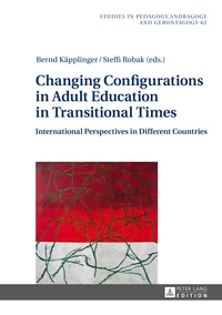 Steffi Robak et Bernd Käpplinger - Changing Configurations in Adult Education in Transitional Times - International Perspectives in Different Countries.