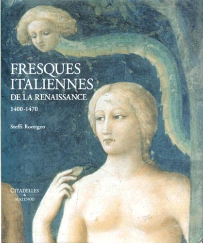 Steffi Roettgen - Fresques italiennes de la Renaissance, 1400-1470.