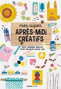 Steffie Brocoli et Agnès Pironon - Mes super après-midi créatifs - Récup', imprimerie, modelage, papier, zéro déchet, nature, laine.