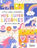 Steffie Brocoli - Mes super licornes - Mon cahier d'activités.