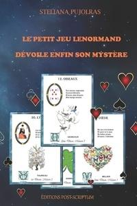 Steliana Pujolras - Le Petit Jeu Lenormand dévoile enfin son mystère.