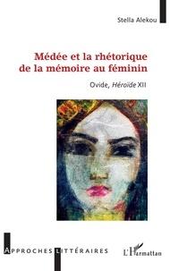 Stella Alekou - Médée et la rhétorique de la mémoire au féminin - Ovide, Héroïde XII.