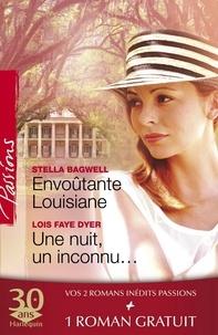 Stella Bagwell et Lois Faye Dyer - Envoûtante Louisiane - Une nuit, un inconnu... - Les risques du jeu (Harlequin Passions).