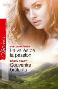 Stella Bagwell et Robyn Grady - La vallée de la passion - Souvenirs brûlants.