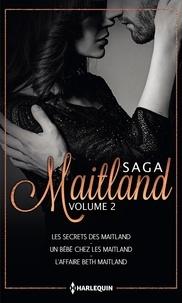 Stella Bagwell et Jule McBride - Les Maitland - Volume 2, Les secrets des Maitland ; Un bébé chez les Maitland ; L'affaire Beth Maitland.