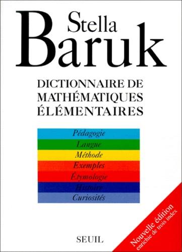 Stella Baruk - Dictionnaire de mathématiques élémentaires. - Pédagogie, langue, méthode, exemples, étymologie, histoire, curiosités.