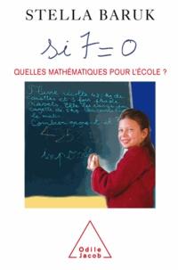 Stella Baruk - Si 7 = 0 - Quelles mathématiques pour l'école ?.