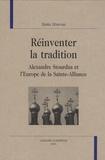 Stella Ghervas - Réinventer la tradition - Alexandre Stourdza et l'Europe de la Sainte-Alliance.