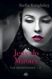 Stella Knightley - Les mystérieuses Tome 2 : Jeux de miroirs.