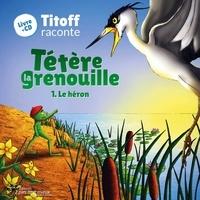 Stella Rinaldo et Charles Jeanne - Tétère la grenouille - Le héron. 1 CD audio