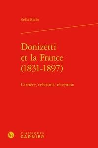 Stella Rollet - Donizetti et la France (1831-1897) - Carrière, créations, réception.