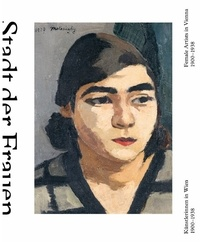 Stella Rollig - City of Women Female Artists In Vienna from 1900 to 1938.